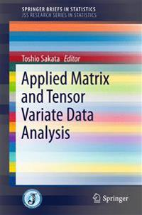 Applied Matrix and Tensor Variate Data Analysis