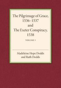 The Pilgrimage of Grace 1536-1537 and the Exeter Conspiracy 1538