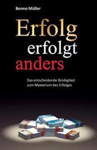 Erfolg Erfolgt Anders: Das Entscheidende Bindeglied Zum Mysterium Des Erfolges