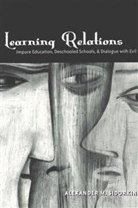 Learning Relations: Impure Education, Deschooled Schools, and Dialogue with Evil