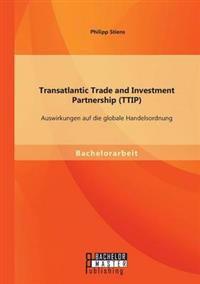 Transatlantic Trade and Investment Partnership (Ttip): Auswirkungen Auf Die Globale Handelsordnung