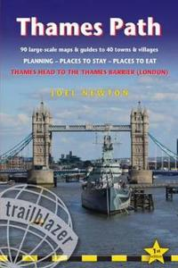 Thames Path - Thames Head to the Thames Barrier (London): 90 Large-Scale Maps & Guides to 40 Towns & Villages; Planning, Places to Stay, Places to Eat