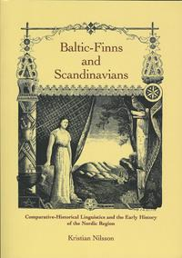 Baltic-Finns and Scandinavians: Comparative-Historical Linguistics and the Early History of the Nordic Region