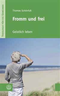 Fromm Und Frei: Geistlich Leben