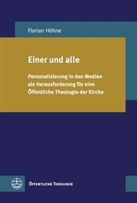 Einer Und Alle: Personalisierung in Den Medien ALS Herausforderung Fur Eine Offentliche Theologie Der Kirche