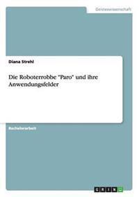 Die Roboterrobbe Paro Und Ihre Anwendungsfelder