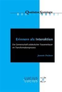 Erinnern ALS Interaktion: Die Gemeinschaft Ostdeutscher Trassenerbauer Im Transformationsprozess