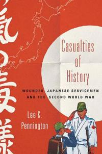 Casualties of History: Wounded Japanese Servicemen and the Second World War