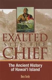 Exalted Sits the Chief: The Ancient History of Hawai'i Island