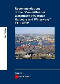 Recommendations of the Committee for Waterfront Structures Harbours and Waterways: Eau 2012