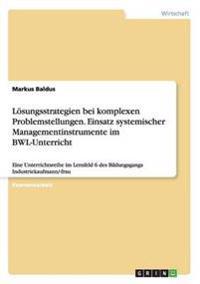 Loesungsstrategien Bei Komplexen Problemstellungen. Einsatz Systemischer Managementinstrumente Im Bwl-Unterricht