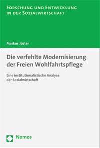 Die Verfehlte Modernisierung Der Freien Wohlfahrtspflege: Eine Institutionalistische Analyse Der Sozialwirtschaft