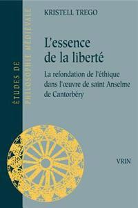 L'Essence de La Liberte: La Refondation de L'Ethique Dans L'Oeuvre de Saint Anselme de Cantorbery