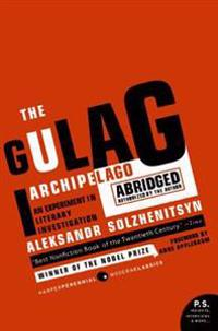 The Gulag Archipelago 1918-1956 Abridged: An Experiment in Literary Investigation