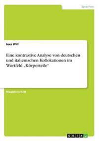 """Eine Kontrastive Analyse Von Deutschen Und Italienischen Kollokationen Im Wortfeld """"Korperteile"""""""