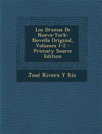 Los Dramas de Nueva-York: Novella Original, Volumes 1-2 - Primary Source Edition
