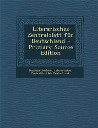 Literarisches Zentralblatt Fur Deutschland - Primary Source Edition