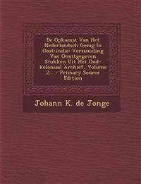 De Opkomst Van Het Nederlandsch Gezag In Oost-indie: Verzameling Van Onuitgegeven Stukken Uit Het Oud-koloniaal Archief, Volume 2...