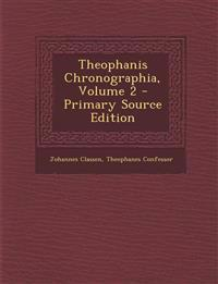 Theophanis Chronographia, Volume 2 - Primary Source Edition