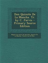 Don Quixote De La Mancha. Tr. by C. Jarvis
