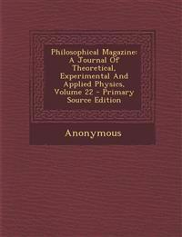 Philosophical Magazine: A Journal Of Theoretical, Experimental And Applied Physics, Volume 22 - Primary Source Edition