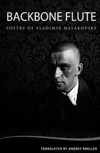 Backbone Flute: Selected Poetry of Vladimir Mayakovsky