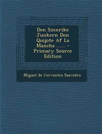 Den Sinnrike Junkern Don Quijote AF La Mancha ...... - Primary Source Edition