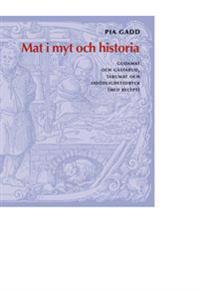 Mat i myt och historia : gudamat och gästabud, tabumat och odödlighetsdryck (med recept)