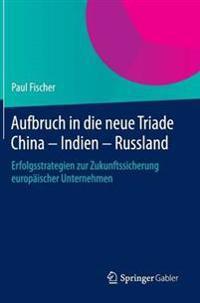 Aufbruch in Die Neue Triade China - Indien - Russland