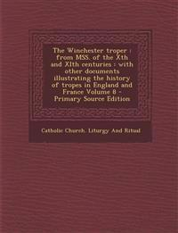 The Winchester troper : from MSS. of the Xth and XIth centuries : with other documents illustrating the history of tropes in England and France Volume