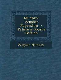 Mi-Shire Avigdor Foyershin - Primary Source Edition