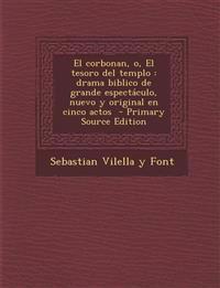 El Corbonan, O, El Tesoro del Templo: Drama Biblico de Grande Espectaculo, Nuevo y Original En Cinco Actos - Primary Source Edition