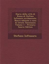 Diario della città di Roma di Stefano Infessura scribasenato. Nuova edizione a cura di Oreste Tommasini Volume 1