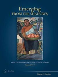 Emerging from the Shadows, Vol. IV: A Survey of Women Artists Working in California, 1860-1960