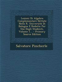Lezioni Di Algebra Complementare Dettate Nella R. Università Di Bologna E Redatte Per Uso Degli Studenti, Volume 1...