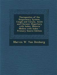 Therapeutics of the Respiratory System, Cough and Coryza, Acute and Chronic: Repertory with Index, Materia Medica with Index - Primary Source Edition