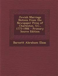 Jewish Marriage Notices from the Newspaper Press of Charleston, S.C., 1775-1906