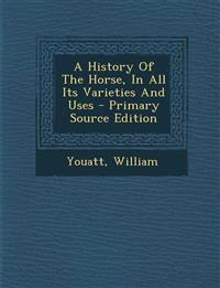 A History Of The Horse, In All Its Varieties And Uses - Primary Source Edition