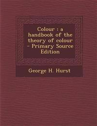 Colour: A Handbook of the Theory of Colour