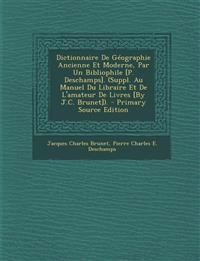 Dictionnaire de Geographie Ancienne Et Moderne, Par Un Bibliophile [P. DesChamps]. (Suppl. Au Manuel Du Libraire Et de L'Amateur de Livres [By J.C. Br