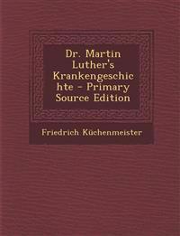 Dr. Martin Luther's Krankengeschichte - Primary Source Edition