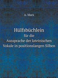 Hulfsbuchlein Fur Die Aussprache Der Lateinischen Vokale in Positionslangen Silben