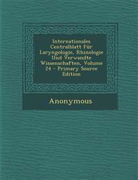 Internationales Centralblatt Fur Laryngologie, Rhinologie Und Verwandte Wissenschaften, Volume 24