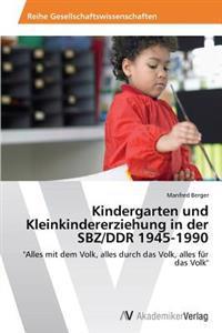 Kindergarten Und Kleinkindererziehung in Der Sbz/Ddr 1945-1990