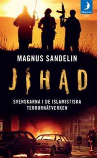 Jihad : svenskarna i de islamistiska terrornätverken
