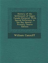 History of the Settlement of Upper Canada (Ontario): With Special Reference to the Bay Quinte - Primary Source Edition