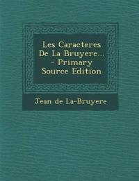 Les Caracteres de La Bruyere... - Primary Source Edition