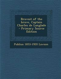 Bravest of the Brave, Captain Charles de Langlade - Primary Source Edition