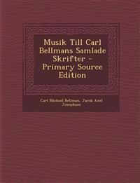 Musik Till Carl Bellmans Samlade Skrifter - Primary Source Edition