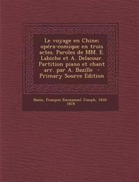 Le voyage en Chine; opéra-comique en trois actes. Paroles de MM. E. Labiche et A. Delacour. Partition piano et chant arr. par A. Bazille